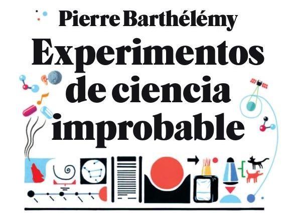 Libros que nos inspiran: 'Experimentos de ciencia improbable' de Pierre Barthélémy