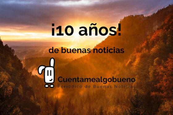 ¡10 años de buenas noticias en Cuentamealgobueno! 🎂🎉✨