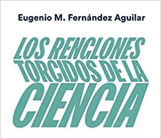 Libros que nos inspiran: 'Los renglones torcidos de la ciencia' de Eugenio M. Fernández Aguilar
