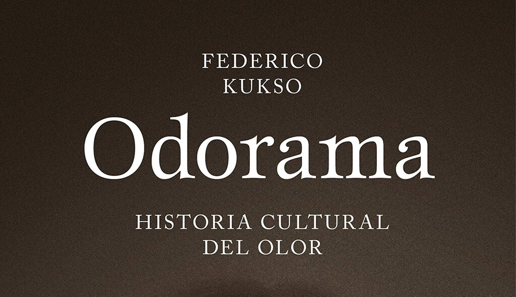 Libros que nos inspiran: 'Odorama: historia cultural del olor' de Federico Kukso